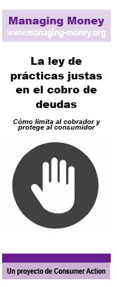 The Fair Debt Collection Practices Act - How it restricts collectors and protects consumer (Spanish)